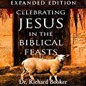 Celebrating Jesus in the Biblical Feasts: Discovering Their Significance to You as a Christian, Expanded Edition Audiobook by Richard Booker Narrated by William Crockett