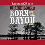Born on the Bayou: A Memoir | Blaine Lourd