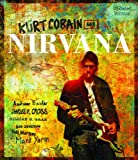 img - for Kurt Cobain and Nirvana - Updated Edition: The Complete Illustrated History book / textbook / text book