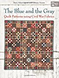 The Blue and the Gray: Quilt Patterns Using Civil War Fabrics (That Patchwork Place)
