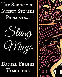 The Society of Misfit Stories Presents: Slung Mugs by [Tamulonis, Daniel Fergus]