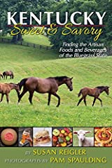 Kentucky Sweet & Savory Finding the Artisan Foods and Beverages of the Bluegrass State Paperback