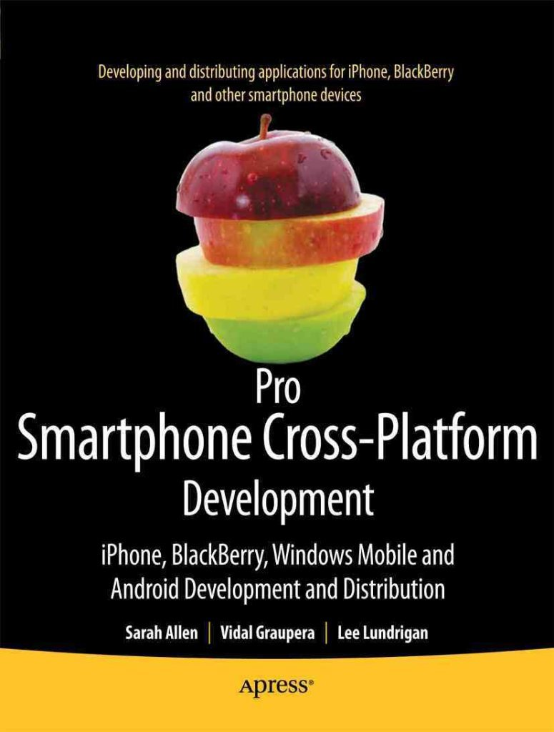 [(Pro Smartphone Cross-platform Development : IPhone, Blackberry, Windows Mobile, and Android Development and Distribution)] [By (author) Sarah Allen ] published on (November, 2010)