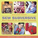 Sew Subversive: Down and Dirty DIY for the Fabulous Fashionista