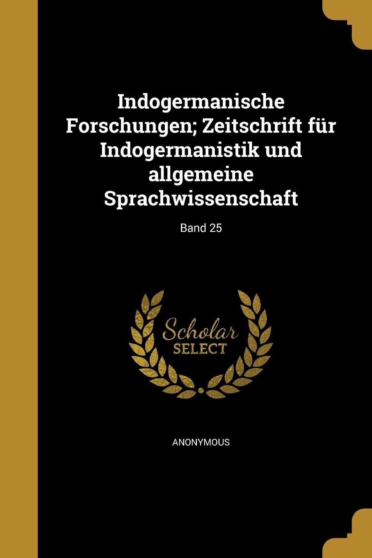 Read Online Indogermanische Forschungen; Zeitschrift Fur Indogermanistik Und Allgemeine Sprachwissenschaft; Band 25 (German Edition) pdf epub