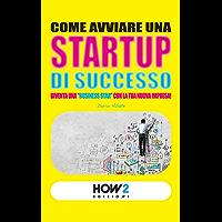 """COME AVVIARE UNA STARTUP DI SUCCESSO: Diventa una """"Business Star"""" con la tua nuova impresa! (SECONDA EDIZIONE) (HOW2 Edizioni Vol. 15) (Italian Edition)"""