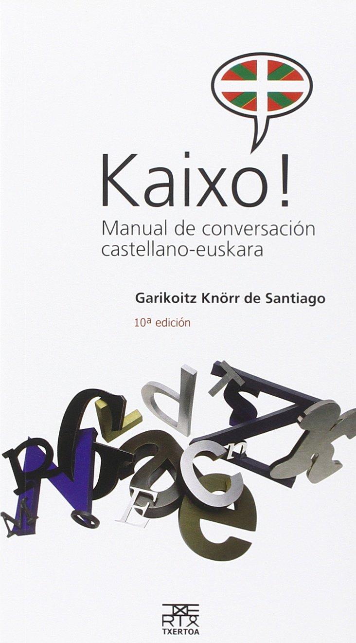 Kaixo! Manual de conversación castellano-euskara (Leire) (Euskera) Tapa blanda – 10 may 2007 Garikoitz Knörr de Santiago Txertoa 8471484153 1172628