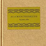 As a Man Thinketh...: In His Heart and As a Man Thinketh | James Allen,James Michael Pratt