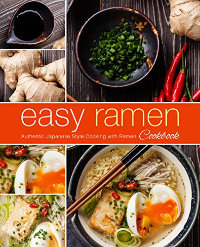 Easy Ramen Cookbook: Authentic Japanese Style Cooking with Ramen by BookSumo Press