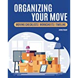 Organizing Your Move: Moving Checklists, Worksheets and Timeline