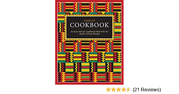 African Cookbook: An Easy African Cookbook Filled with Authentic African Recipes