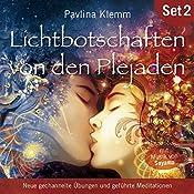 Neue gechannelte Übungen und geführte Meditationen (Lichtbotschaften von den Plejaden 2) | Pavlina Klemm