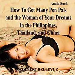 How to Get Many Pen Pals and the Woman of Your Dreams in the Philippines, Thailand, and China