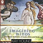 Imagining Minds: The Neuro-Aesthetics of Austen, Eliot, and Hardy: Theory Interpretation Narrative | Kay Young