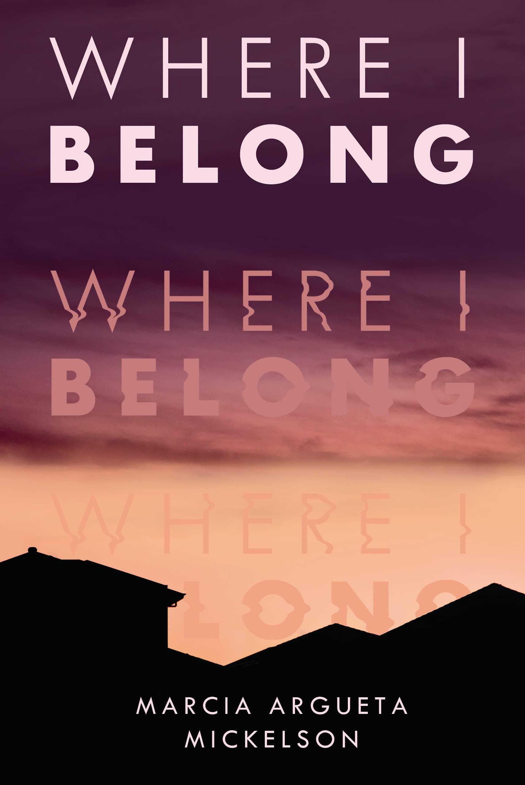 Amazon.com: Where I Belong: 9781541597976: Mickelson, Marcia Argueta: Books