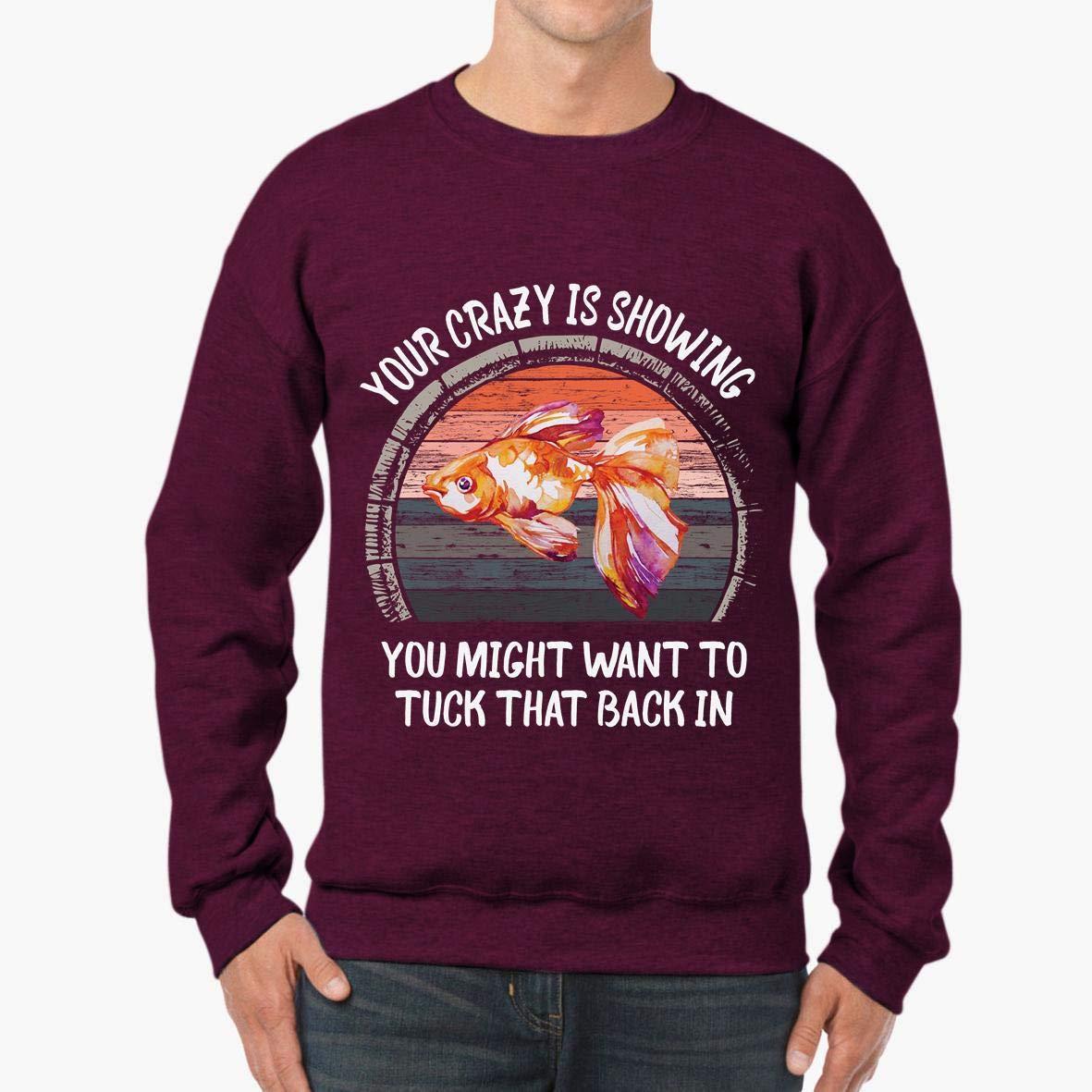 Vintage Retro Your Crazy is Showing Fish Animal Lover Unisex Sweatshirt tee