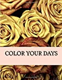 Color Your Days: Adult Coloring Book
