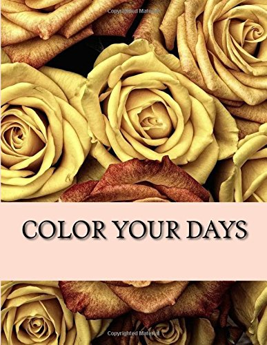 Color Your Days: Adult Coloring Book by CreateSpace Independent Publishing Platform