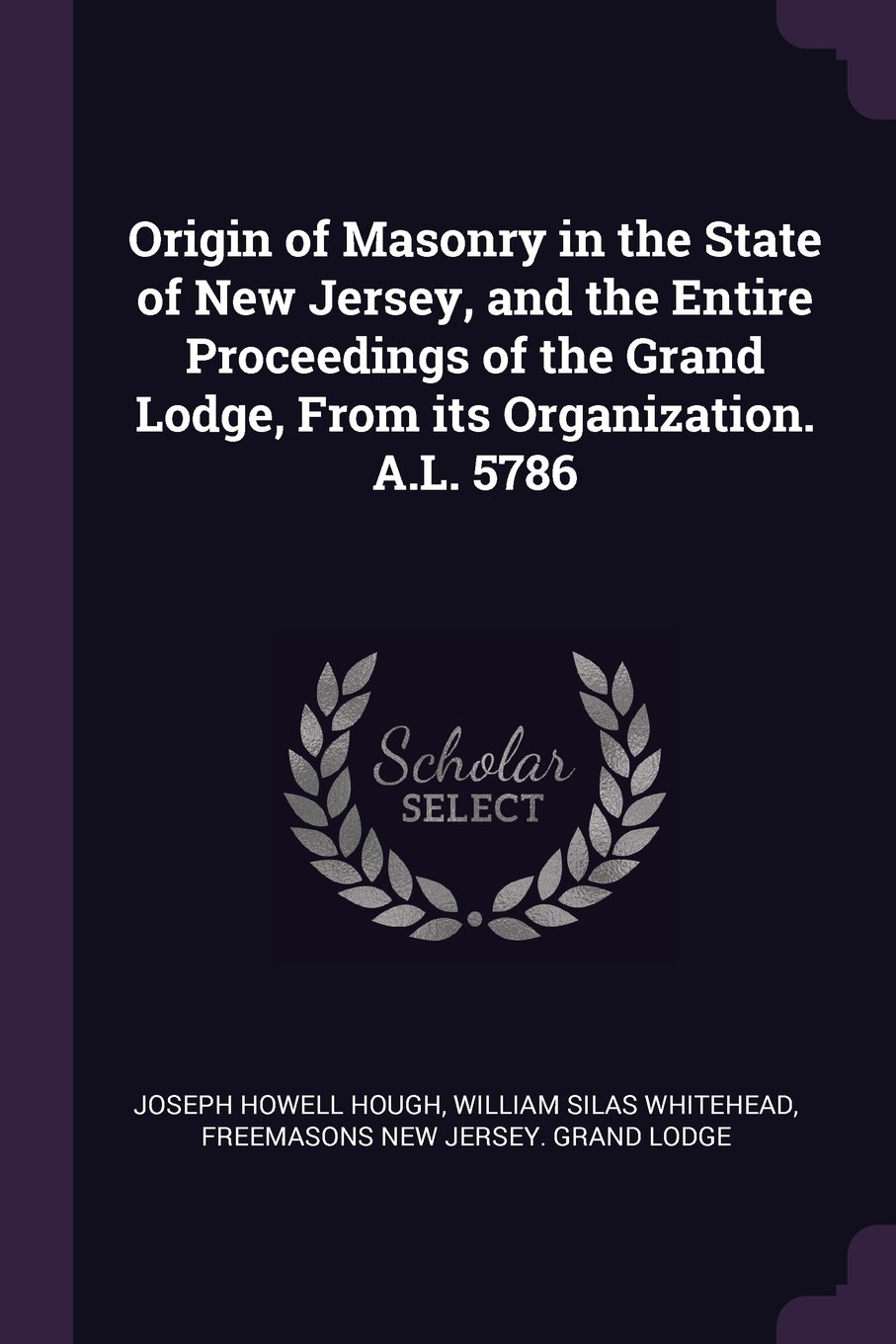 Download Origin of Masonry in the State of New Jersey, and the Entire Proceedings of the Grand Lodge, From its Organization. A.L. 5786 pdf