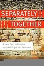 Separately Together: A New Path to Healthy Hospital-physician Relations (ACHE Management) [Paperback] [2009] (Author) C. Marlena Fiol, Edward J. O'Connor