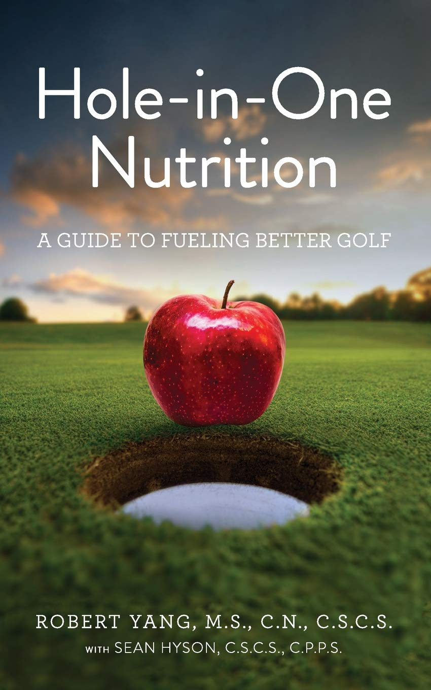 Hole In One Nutrition A Guide To Fueling For Better Golf Yang Robert Hyson Sean 9781732755505 Amazon Com Books