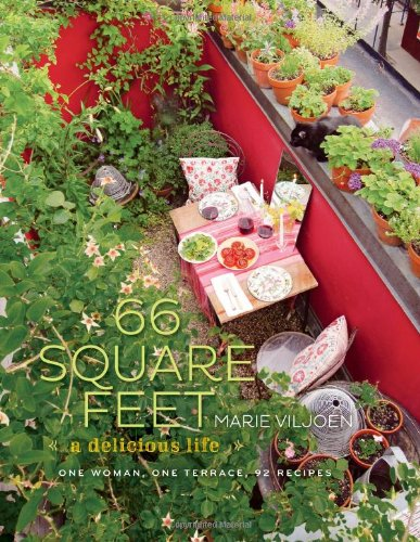 66 Square Feet: A Delicious Life, One Woman, One Terrace, 92 Recipes by Marie Viljoen