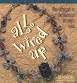All Wired Up: Wire Techniques For the Beadworker and Jewelry Maker (Beadwork How-To) by Mark Lareau (2000-10-01)