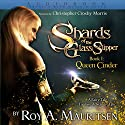 Shards of the Glass Slipper: Queen Cinder Audiobook by Roy A. Mauritsen Narrated by Christopher Crosby Morris