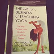 The Art and Business of Teaching Yoga: The Yoga ...