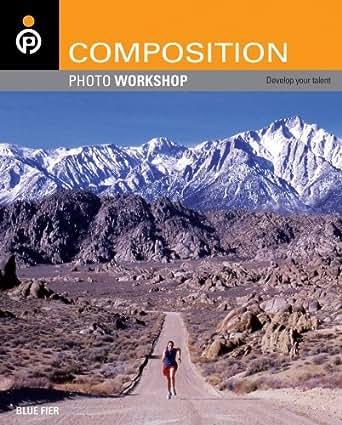 Amazon.com: Composition Photo Workshop eBook: Blue Fier