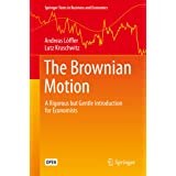 The Brownian Motion: A Rigorous but Gentle Introduction for Economists (Springer Texts in Business and Economics)