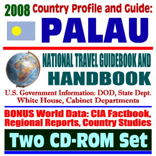 2008 Country Profile and Guide to Palau- National Travel Guidebook and Handbook -  Benthic Habitat, Coral Reefs, Koror Island (Two CD-ROM Set)