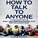 How to Talk to Anyone: 10 Confidence Tips to Boost Your Communication Skills You Wish You Already Knew Audiobook by Simon Ruddy Narrated by Jared Capper