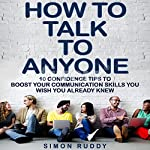 How to Talk to Anyone: 10 Confidence Tips to Boost Your Communication Skills You Wish You Already Knew  | Simon Ruddy