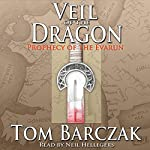 Veil of the Dragon: Prophecy of the Evarun, Book 1 | Tom Barczak