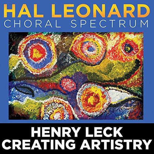 2016 Hal Leonard Choral Spectrum: Henry Leck Creating Artistry (Choral Leonard Music Hal)