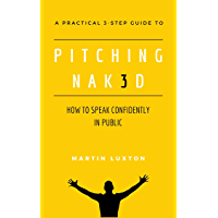 PITCHING NAK3D: How to Speak Confidently in Public: A Practical 3-Step Guide