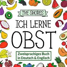 Ich lerne Obst: Zweisprachiges Buch in Deutsch und Englisch [Bilingual book in German and English] (German Edition) by [Shore, Julia]