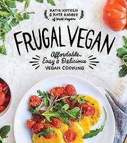 Frugal Vegan: Affordable, Easy & Delicious Vegan Cooking by [Koteen, Katie, Kasbee, Kate]