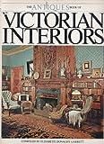 The Antiques Book of Victorian Interiors, Elisabeth Donaghy Garrett, 0517545632