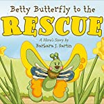 Betty Butterfly to the Rescue: A Hero's Story | Barbara J. Sartin