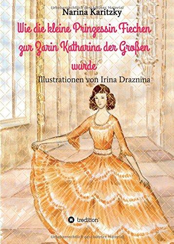 Wie die kleine Prinzessin Fiechen zur Zarin Katharina der Großen wurde: Geschichte(n) für Kinder