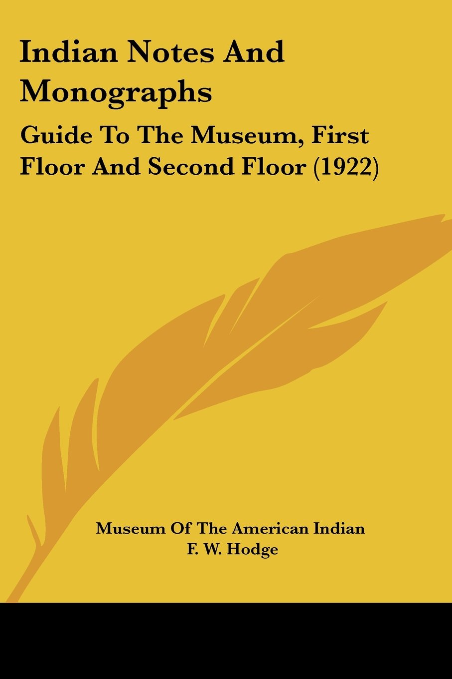 Read Online Indian Notes And Monographs: Guide To The Museum, First Floor And Second Floor (1922) pdf epub