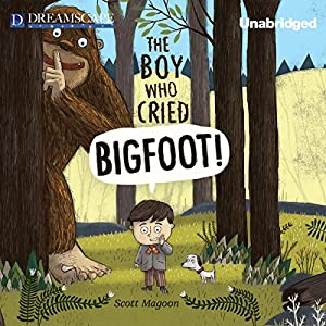 The Boy Who Cried Bigfoot! Audiobook
