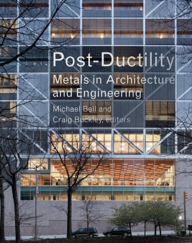 Post-Ductility: Metals in Architecture and Engineering (Columbia Books on Architecture, Engineering, and Materials)