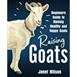 Raising Goats: Beginners Guide to Raising Healthy and Happy Goats