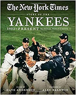 New York Times Story of the Yankees: 1903-Present: 390 Articles, Profiles & Essays