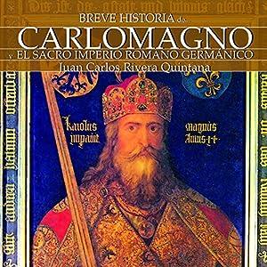 Breve historia de Carlomagno y el Sacro Imperio Romano Germánico Audiobook