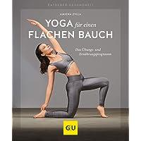 Yoga für einen flachen Bauch: Das Übungs- und Ernährungsprogramm (GU Ratgeber Gesundheit)