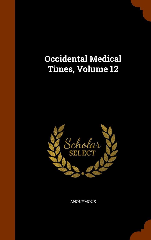 Occidental Medical Times, Volume 12 pdf